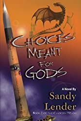 Choices Meant for Gods (The Choices Trilogy) (Volume 1)