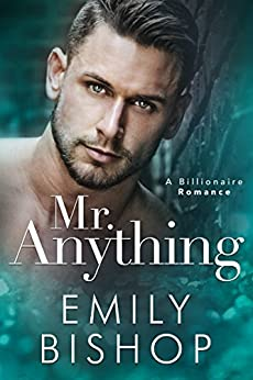 Mr. Anything: A Billionaire Romance by [Bishop, Emily]
