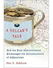 A Vulcan's Tale: How the Bush Administration Mismanaged the Reconstruction of Afghanistan