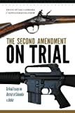 The Second Amendment on Trial: Critical Essays on <em>District of Columbia v. Heller</em>
