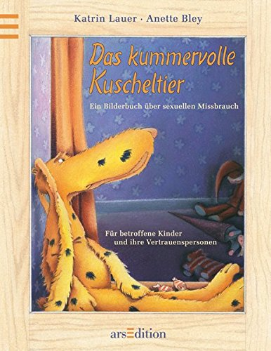 Das kummervolle Kuscheltier - Ein Bilderbuch über sexuellen Missbrauch: Für betroffene Kinder und ihre Vertrauenspersonen Katrin Lauer Anette Bley arsEdition 3760712002