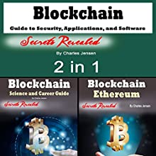 Blockchain: Guide to Security, Applications, and Software Hacks: 2 in 1 Audiobook by Charles Jensen Narrated by Dave Wright