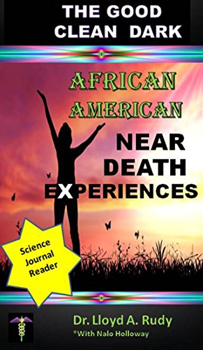 Search : GOOD CLEAN DARK: African American NEAR DEATH Experiences