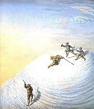 Regards sur les Alpes : 100 livres d'exception, 1515-1908 par Jacques Perret (II)