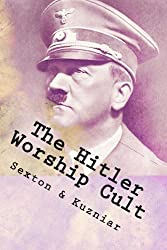 The Hitler Worship Cult: Distortion, Justification & Mythmaking (Powerwolf Publications) (Volume 13)