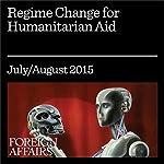 Regime Change for Humanitarian Aid | Michael Barnett,Peter Walker