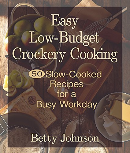 Crockery Kitchen (Betty Johnson's Easy Low-Budget Crockery Cooking: 50 Slow-Cooked Recipes for the Busy Workday)