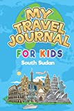 My Travel Journal for Kids South Sudan: 6x9 Children Travel Notebook and Diary I Fill out and Draw I With prompts I Perfect Goft for your child for your holidays in South Sudan