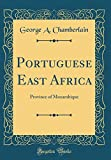 Portuguese East Africa: Province of Mozambique (Classic Reprint)
