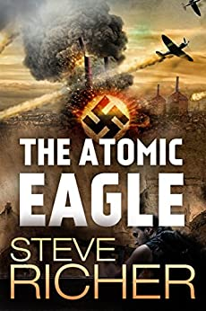 The Atomic Eagle: A World War II Adventure by [Richer, Steve]