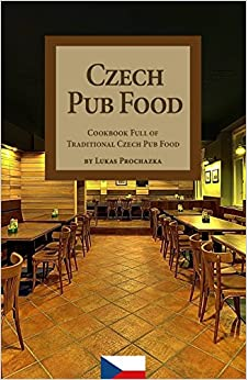 Czech Pub Food: Cookbook Full of Traditional Czech Pub Food