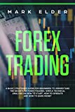 Forex Trading: A Basic Strategies Guide for Beginners to Understand the Secret of Forex trading. Simple Technical Analysis on How to start, How to Operate and How to Earn Money