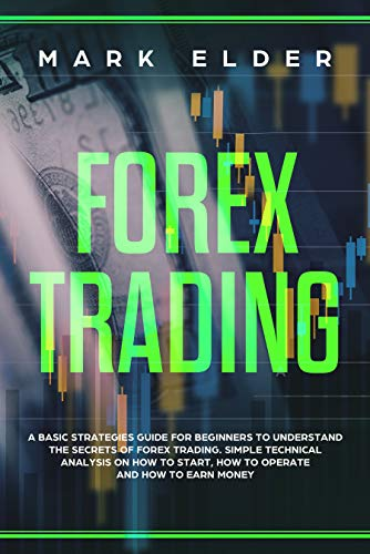 51KWfDzSYWL - Forex Trading: A Basic Strategies Guide for Beginners to Understand the Secret of Forex trading. Simple Technical Analysis on How to start, How to Operate and How to Earn Money