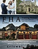 FHA Training Manual for Loan Officers and Loan Processors (2nd Edition): A comprehensive resource that includes the latest updates on FHA loan origination