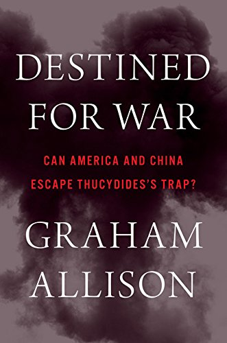destined-for-war-can-america-and-china-escape-thucydidess-trap