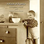 A Pinch of Paprika: Cooking from Memory with Andrew Szava-Kovats | Andrew Szava-Kovats
