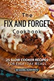 vegan crock - The Fix and Forget Cookbook: 25 Slow Cooker Recipes for Everyday Meals