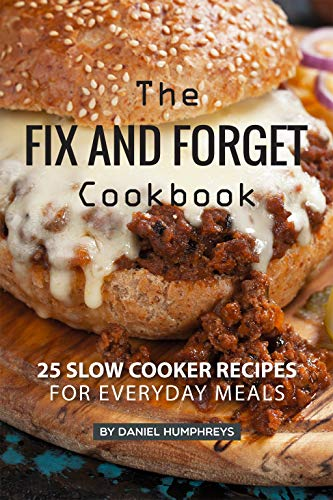 The Fix and Forget Cookbook: 25 Slow Cooker Recipes for Everyday Meals by [Humphreys, Daniel]