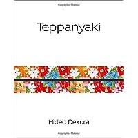 Teppanyaki: Modern and Traditional Japanese Cuisine (Silk) by Dekura, Hideo (2014) Hardcover
