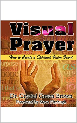 Book: Visual Prayer - How to Create a Spiritual Vision Board by Dr. Crystal Green