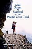 img - for [ Soul, Sweat and Survival on the Pacific Crest Trail BY Holtel, Bob ( Author ) ] { Paperback } 2001 book / textbook / text book