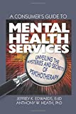 img - for A Consumer's Guide to Mental Health Services: Unveiling the Mysteries and Secrets of Psychotherapy (Haworth Series in Clinical Psychotherapy) book / textbook / text book