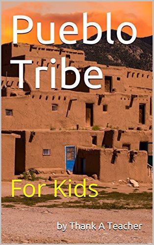 Pueblo Tribe: For Kids - Pueblo For Kids