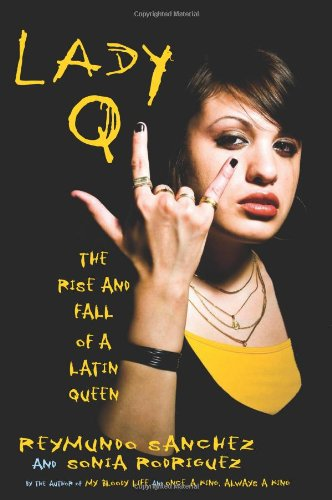 Lady Q: The Rise and Fall of a Latin Queen by Reymundo Sanchez , Sonia Rodriguez, Chicago Review Press