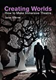 Creating Worlds: How to Make Immersive Theatre (Making Theatre)
