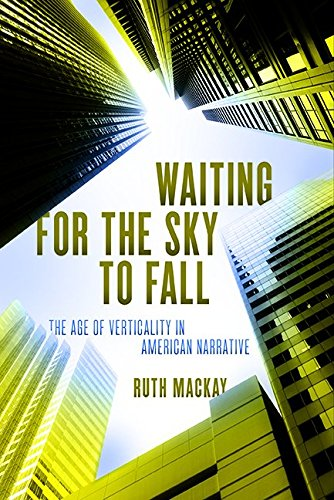 Waiting for the Sky to Fall: The Age of Verticality in American Narrative pdf epub