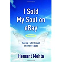 I Sold My Soul on eBay: Viewing Faith through an Atheist's Eyes by Hemant Mehta (2007-04-17)