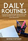 img - for Daily Routine: Amazing Nighttime Routine for Being More Happy, Productive and Healthy (Daily Routine, Daily Rituals, Daily Routine Makeover, Productivity) (Volume 2) book / textbook / text book