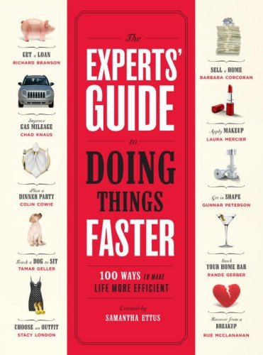 The Experts' Guide to Doing Things Faster: 100 Ways to Make Life More  Efficient