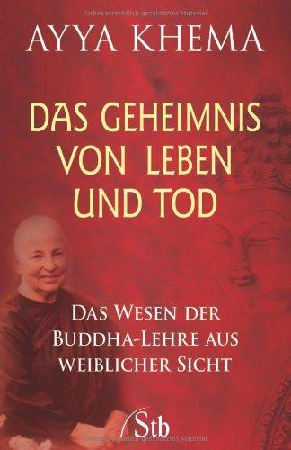 Das Geheimnis von Leben und Tod: Das Wesen der Buddha-Lehre aus weiblicher Sicht