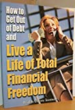 img - for How to Get Out of Debt, Burn Your Mortgage and Live a Life of Total Financial Freedom book / textbook / text book