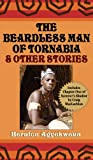 The Beardless Man of Tornabia and Other Stories, Bernice Agyekwena, 0956531687