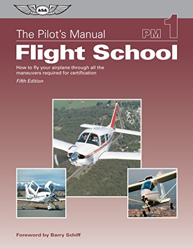 The Pilot's Manual: Flight School: How to fly your airplane through all the maneuvers required for certification (Airplane Training Pilot)