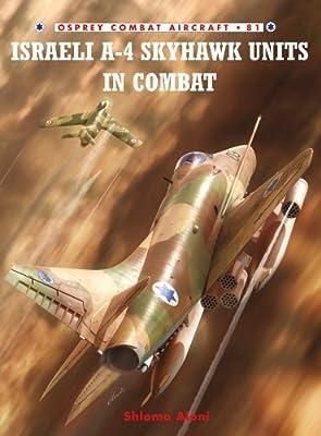 Israeli A-4 Skyhawk Units in Combat (Combat Aircraft Book 81)