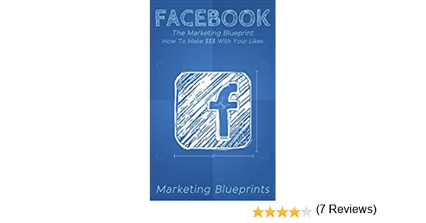 Facebook the marketing blueprint how to make with your facebook the marketing blueprint how to make with your likes marketing blueprints book 3 marketing blueprints ebook amazon malvernweather Gallery
