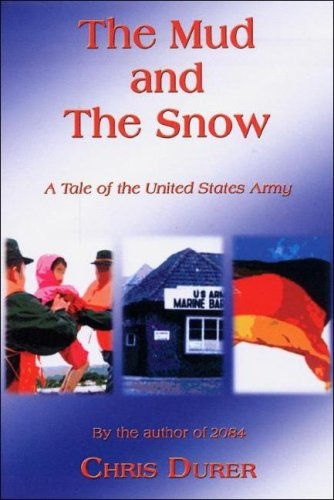 The Mud and the Snow: A Tale of the United States Army Chris Durer
