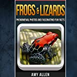 Frogs and Lizards: Fascinating Fun Facts, Our World's Remarkable Creatures Series | Amy Allen