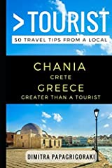 Greater Than a Tourist – Chania Crete Greece: 50 Travel Tips from a Local Paperback