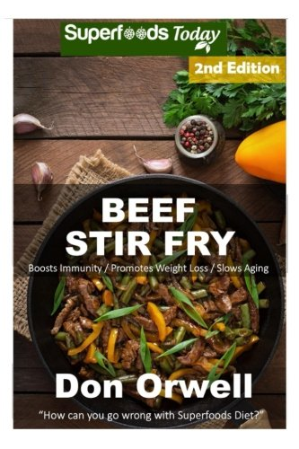 Beef Stir Fry: Over 55 Quick & Easy Gluten Free Low Cholesterol Whole Foods Recipes full of Antioxidants & Phytochemicals (Volume 2) by Don Orwell