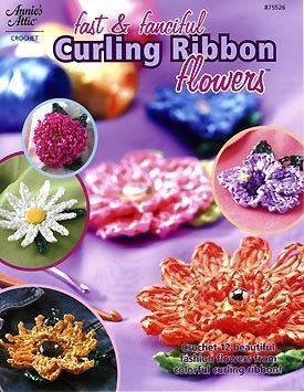 Fast & Fanciful Curling Ribbon Flowers (Crochet) (Annie's Attic #875526)