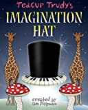 img - for Teacup Trudy's The Imagination Hat: A Children's Story Book (The Adventures of Teacup Trudy) (Volume 3) book / textbook / text book