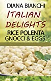 img - for Italian Delights: Rice, Polenta, Gnocci and Eggs book / textbook / text book