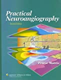 img - for By P. Pearse Morris - Practical Neuroangiography: 2nd (second) Edition book / textbook / text book
