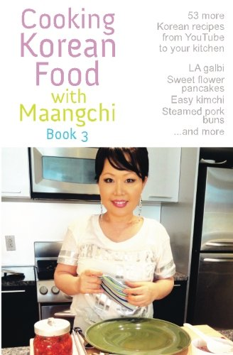 Cooking Korean Food with Maangchi - Book 3 by Maangchi