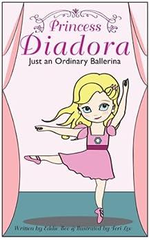 Princess Diadora: Just an Ordinary Ballerina by [Bee, Eddie]