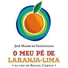 O Meu Pé de Laranja-lima [My Orange-Lime Foot] Audiobook by José Mauro de Vasconcelos Narrated by Rafael Cortez